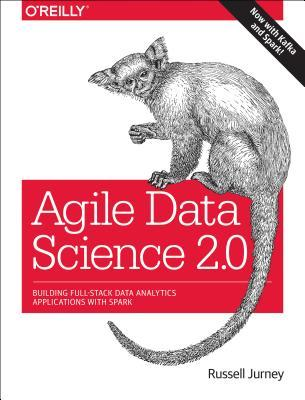 Agile Data Science 2.0: Building Full-Stack Data A...