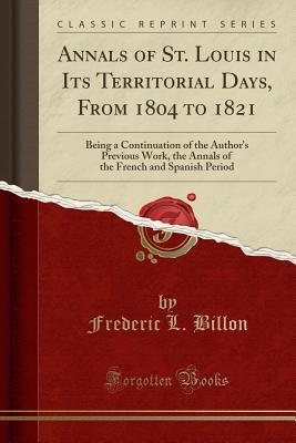 Annals of St. Louis in Its Territorial Days, from ...