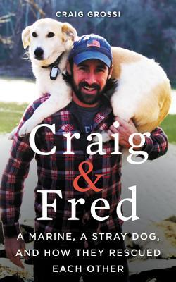 Craig & Fred: A Marine, A Stray Dog, and How They ...