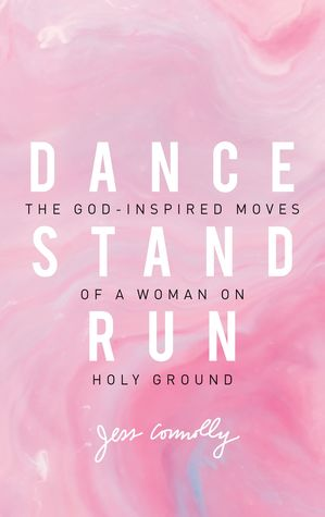 Dance, Stand, Run: The God-Inspired Moves of a Wom...