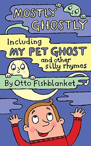 Mostly Ghostly, including My Pet Ghost: A Silly Rh...