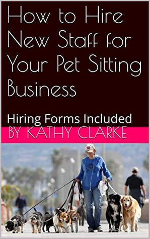 How to Hire New Staff for Your Pet Sitting Busines...
