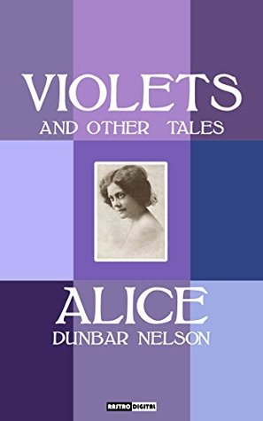Violets and other Tales - Alice Dunbar Nelson (Wit...