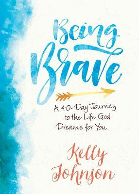 Being Brave: A 40-Day Journey to the Life God Drea...