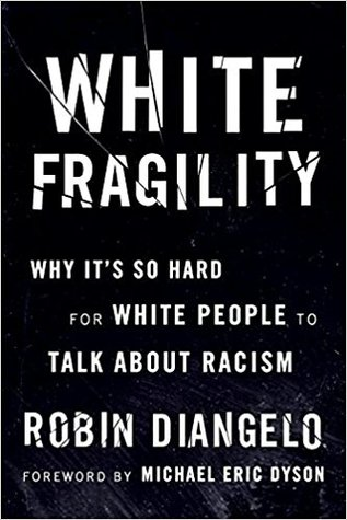 White Fragility: Why It's So Hard for White Peop...