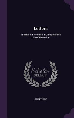 Letters: To Which Is Prefixed a Memoir of the Life...