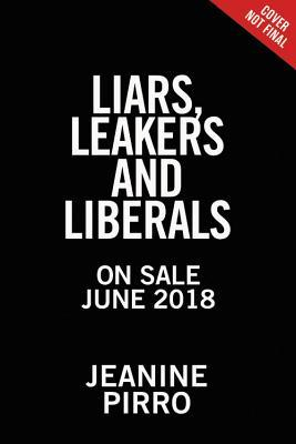 Liars, Leakers, and Liberals: The Case Against the...