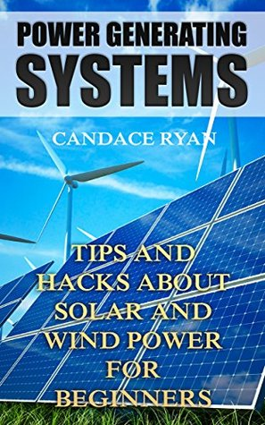 Power Generating Systems: Tips and Hacks About Sol...