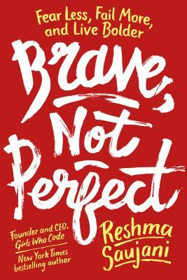 Brave, Not Perfect: Fear Less, Fail More, and Live...